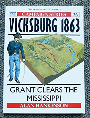 VICKSBURG 1863: GRANT CLEARS THE MISSISSIPPI. OSPREY MILITARY CAMPAIGN SERIES 26.