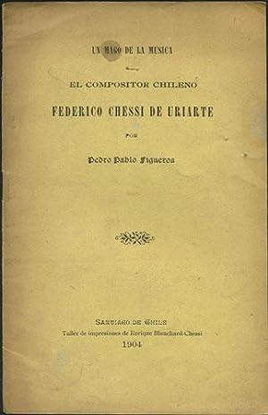 Un mago de la musica. El Compositor Chileno Federico Chessi de Uriarte: Figueroa, Pedro Pablo