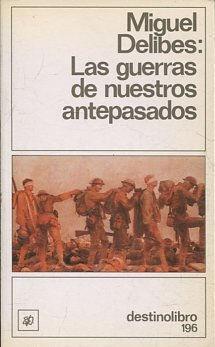 LAS GUERRAS DE NUESTROS ANTEPASADOS.: DELIBES Miguel.