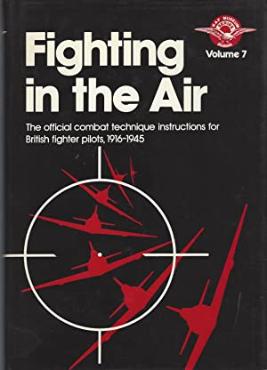 Fighting in the Air The Official Combat Technique Instructions for British Fighter Pilots, 1916-45