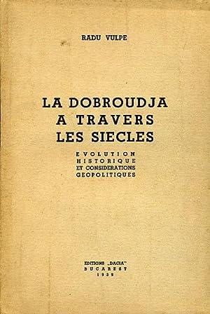 LA DOBROUDJA A TRAVERS LES SIECLES. Evolution historique et considerations geopolitiques.: VULPE, ...
