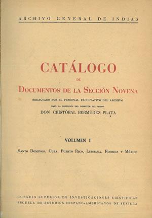 CATÁLOGO DE DOCUMENTOS DE LA SECCIÓN NOVENA. Volumen I. Único publicado. Santo Domingo, Cuba, ...