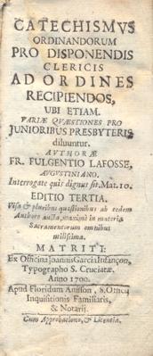 CATECISMO] CATECHISMUS ORDINANDORUM PRO DISPONENDIS CLERICIS AD ORDINES RECIPIENDOS UBI ETIAM ...