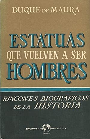 ESTATUAS QUE VUELVEN A SER HOMBRES. RINCONES: DUQUE DE MAURA