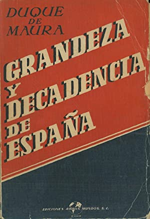 GRANDEZA Y DECADENCIA DE ESPAÑA.: MAURA, Duque de.