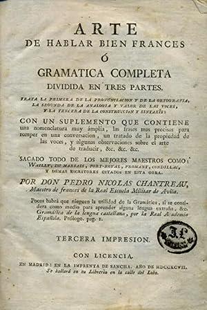 ARTE DE HABLAR BIEN FRANCÉS O GRAMÁTICA COMPLETA. Dividida en tres partes.: CHANTREAU, Pedro ...