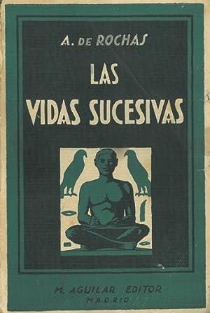 LAS VIDAS SUCESIVAS. Documentos para el estudio de esta cuestión.: ROCHAS, A. de. Traducción ...