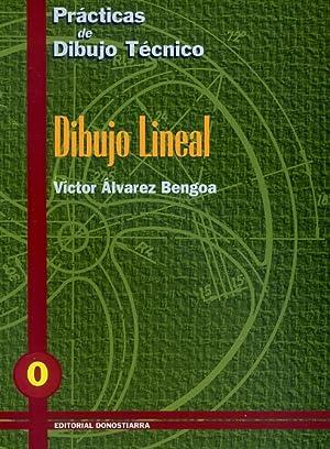 DIBUJO LINEAL. (Prácticas de dibujo Técnico nº: ÁLVAREZ BENGOA, ,Víctor.