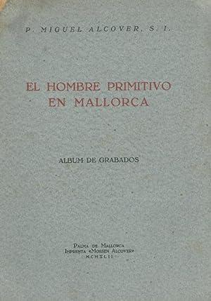 EL HOMBRE PRIMITIVO EN MALLORCA. ESTUDIO SOBRE LA PREHISTORIA BALEAR. (2 VOLÚMENES)-: ALCOVER, P. ...