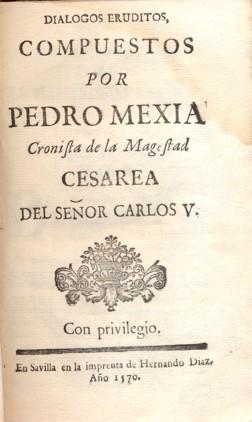 DIALOGOS ERUDITOS.: MEXÍA, Pedro.