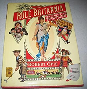 Rule Britannia: Trading on the British Image: Opie, Robert