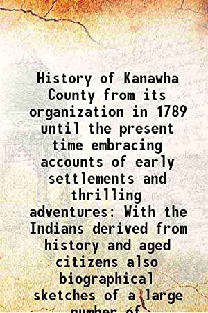 History of Kanawha County from its organization: Geo. W. Atkinson,
