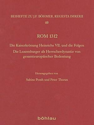 Rom 1312. Die Kaiserkrönung Heinrichs VII. und die Folgen. Die Luxemburger als Herrscherdynastie ...