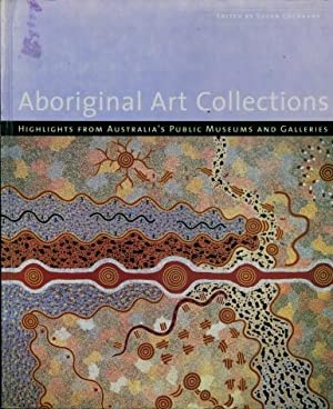 Aboriginal Art Collections : Highlights from Australia's Public Museum and Galleries