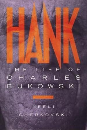 Hank: The Life of Charles Bukowski: Cherkovski, Neeli