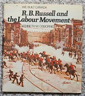 We Built Canada R. B. Russell and the Labour Movement