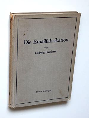 Die Emailfabrikation. Ein Lehr- und Handbuch für die Emailindustrie.: Stuckert, Ludwig
