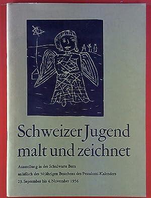 Schweizer Jugend malt und zeichnet. Ausstellung in der Schulwarte Bern anläßlich des 50 jährigen ...