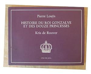 Histoire du Roi Gonzalve et des Douze Princesses.: Louÿs (Pierre) et Kris de Roover.