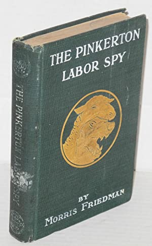 The Pinkerton labor spy: Friedman, Morris