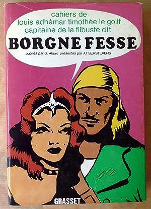 Borgne Fesse. Cahiers de Louis Adhémar Timothée le Golif capitaine de la flibuste dit Borgne Fesse....