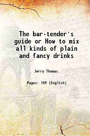 The bar-tender's guide or How to mix: Jerry Thomas