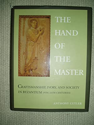 The Hand of the Master : Craftsmanship, Ivory, and Society in Byzantium (9th-11th Centuries)