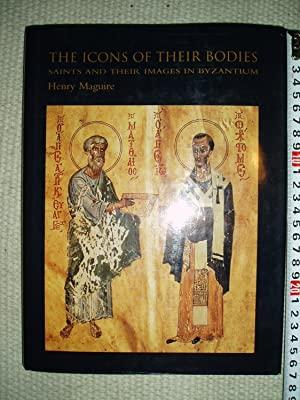 The Icons of their Bodies : Saints and their Images in Byzantium