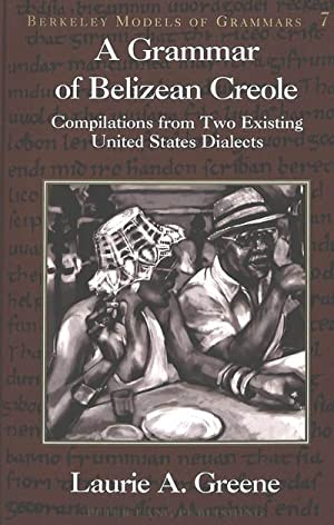 A Grammar of Belizean Creole : Compilations: Laurie A. Greene