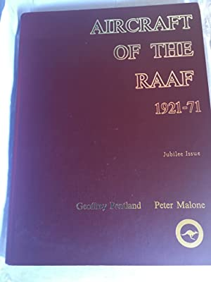Aircraft of the RAAF 1921-1971. JUBILEE ISSUE: Geoffrey Pentland & Peter Malone. Foreword by ...