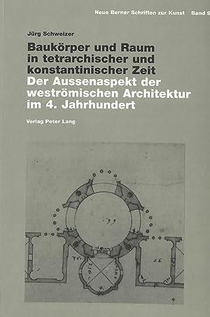 Baukörper und Raum in tetrarchischer und konstantinischer Zeit : Der Aussenaspekt der weströmischen...