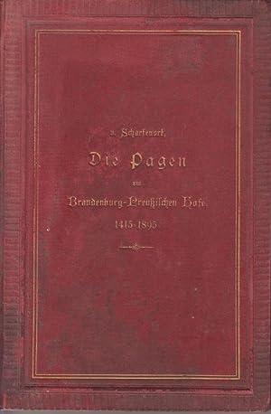 Die Pagen am Brandenburg-Preußischen Hofen 1415-1895. Beiträge zur Kulturgeschichte des Hofes auf ...