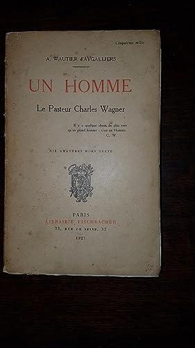 UN HOMME - LE PASTEUR CHARLES WAGNER: A. WAUTIER D'AYGALLIERS