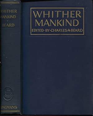 Whither Mankind A Panorama of Modern Civilization. Edited by Charles A. Beard.: Beard, Charles A. (...