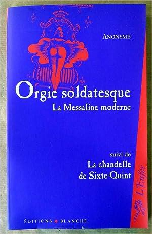 Orgie Soldatesque. La Messaline Moderne suivi de La Chandelle de Quint.: Anonyme.