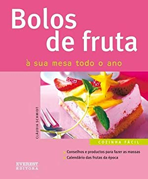 Bolos de fruta: sua mesa todo o: Schmidt, Claudia