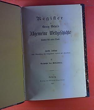 Register zu Georg Webers Allgemeine Weltgeschichte. Fünfter bis achter Band, II. Geschichte des ...