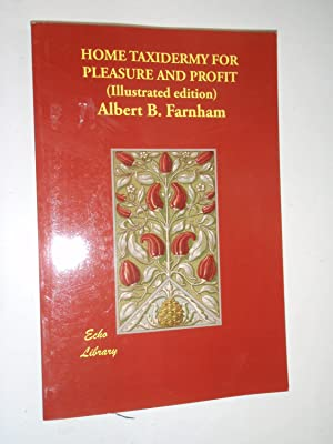 Home Taxidermy for Pleasure and Profit (Illustrated: Farnham, Albert Burton