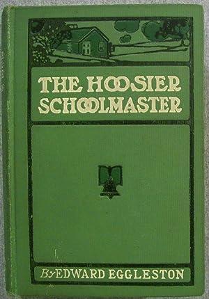 The Hoosier Schoolmaster: A Story of Bacwoods: Eggleston, Edward