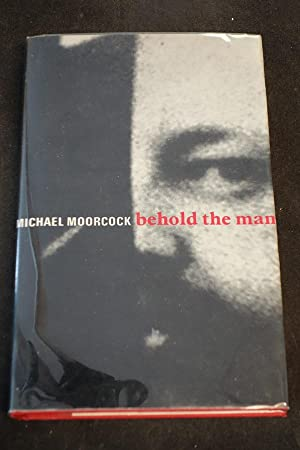 Behold the Man: Michael Moorcock