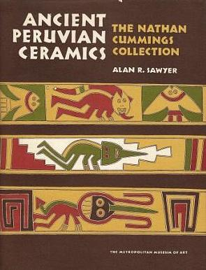 Ancient Peruvian Ceramics: The Nathan Cummings Collection: Sawyer, Alan R.
