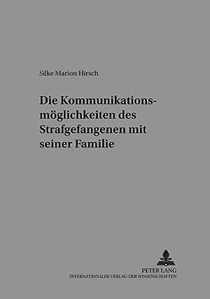 Die Kommunikationsmöglichkeiten des Strafgefangenen mit seiner Familie: Silke Marion Hirsch
