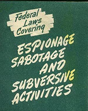 Federal Laws Covering ESPIONAGE, SABOTAGE AND SUBVERSIVE ACTIVITIES.