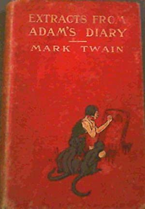 Extracts From Adam's Diary translated from the: Twain, Mark