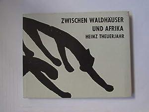 Zwischen Waldhäuser und Afrika - Graphik und Plastik (signierte Ausgabe): Theuerjahr, Heinz: