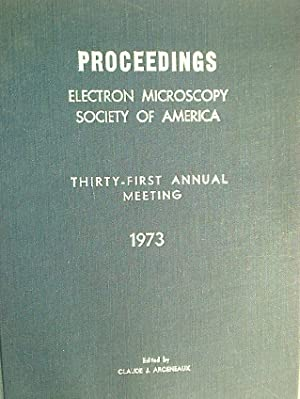 Proceedings, Electron Microscopy Society of America, Thirty-First: Arceneaux, Claude [Ed]
