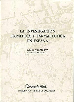 LA INVESTIGACIÓN BIOMÉDICA Y FARMACEUTICA EN ESPAÑA.: VILLANUEVA Julio R.