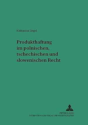 Produkthaftung im polnischen, tschechischen und slowenischen Recht: Katharina Siegel