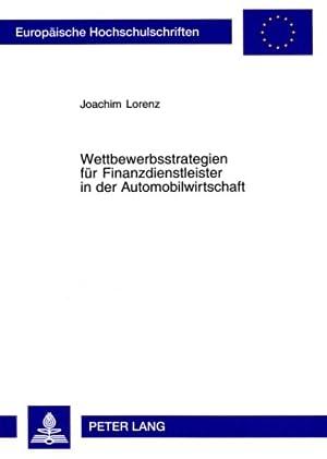 Wettbewerbsstrategien für Finanzdienstleister in der Automobilwirtschaft: Joachim Lorenz