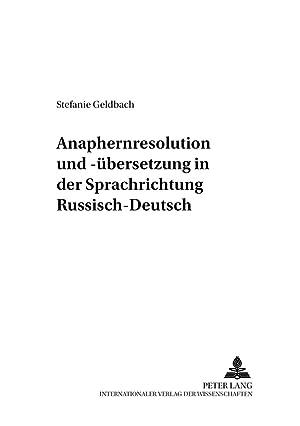 Anaphernresolution und -übersetzung in der Sprachrichtung Russisch-Deutsch: Stefanie Geldbach